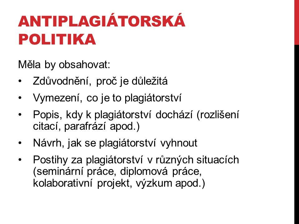 ANTIPLAGIÁTORSKÁ POLITIKA Měla by obsahovat: Zdůvodnění, proč je důležitá Vymezení, co je to plagiátorství Popis, kdy k plagiátorství dochází (rozliše