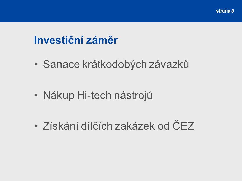 Investiční záměr Sanace krátkodobých závazků Nákup Hi-tech nástrojů Získání dílčích zakázek od ČEZ strana 8