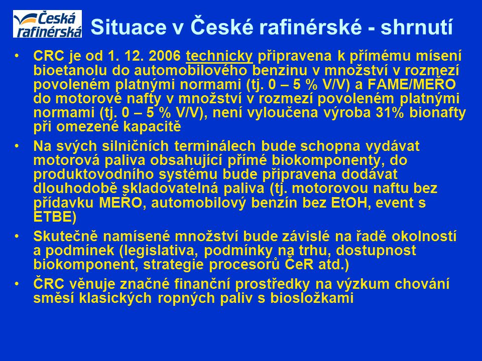 Situace v České rafinérské - shrnutí CRC je od 1. 12. 2006 technicky připravena k přímému mísení bioetanolu do automobilového benzinu v množství v roz