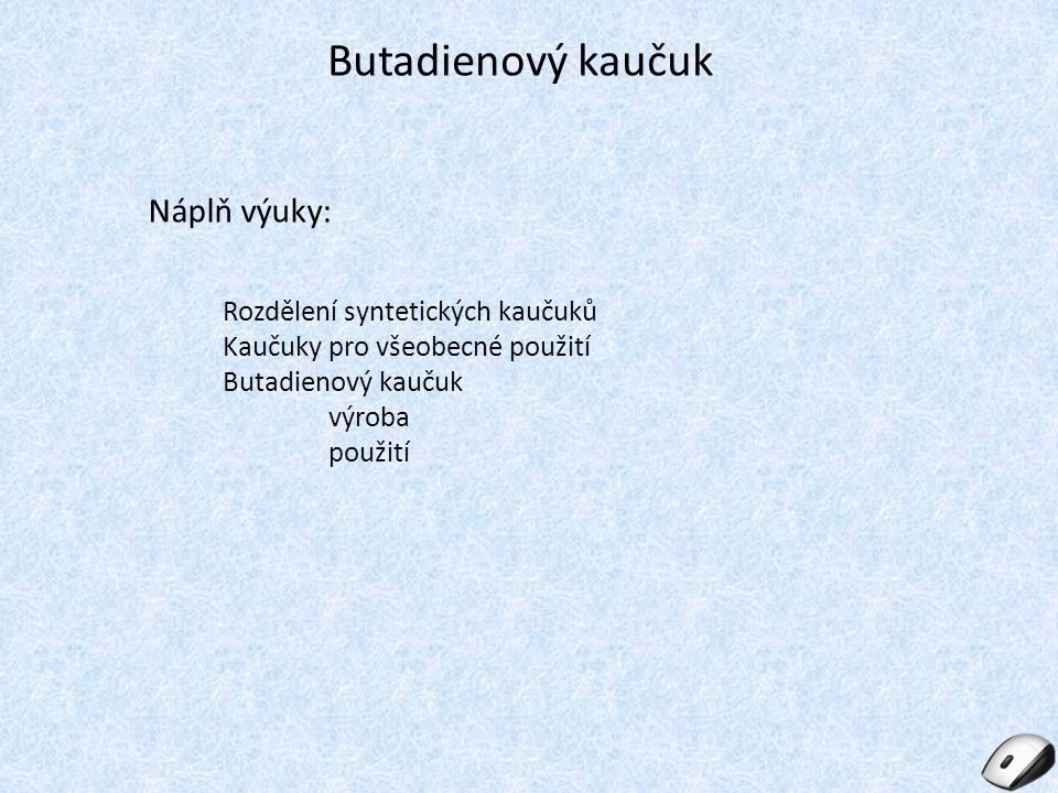 Butadienový kaučuk Náplň výuky: Rozdělení syntetických kaučuků Kaučuky pro všeobecné použití Butadienový kaučuk výroba použití