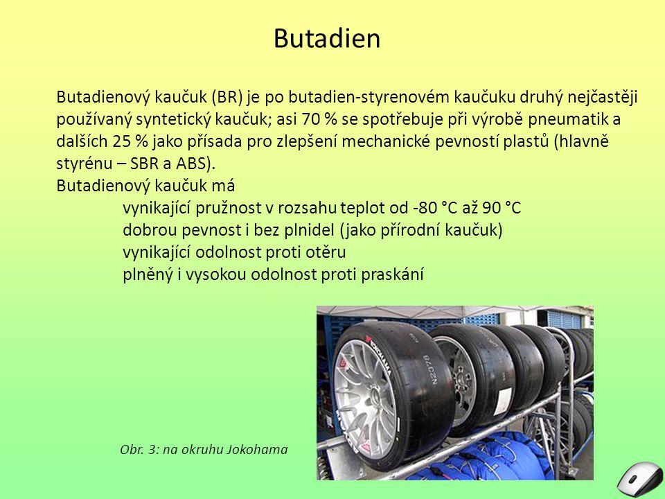 Butadien Butadienový kaučuk (BR) je po butadien-styrenovém kaučuku druhý nejčastěji používaný syntetický kaučuk; asi 70 % se spotřebuje při výrobě pneumatik a dalších 25 % jako přísada pro zlepšení mechanické pevností plastů (hlavně styrénu – SBR a ABS).