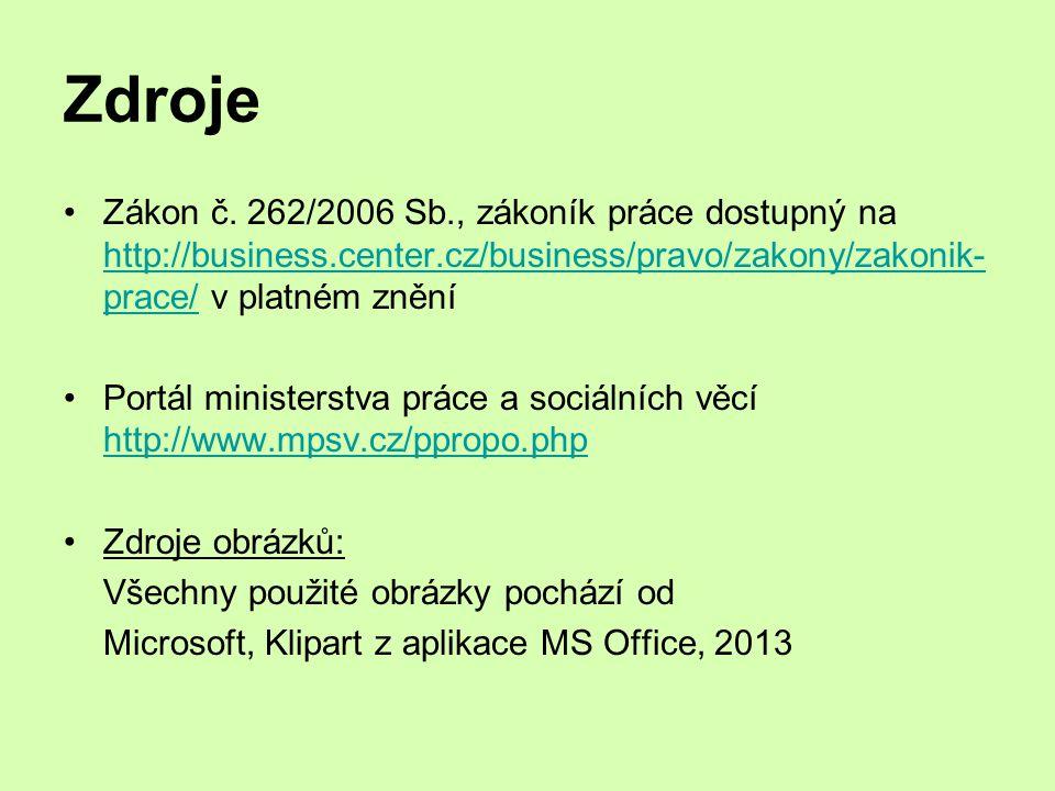 Zdroje Zákon č. 262/2006 Sb., zákoník práce dostupný na http://business.center.cz/business/pravo/zakony/zakonik- prace/ v platném znění http://busines