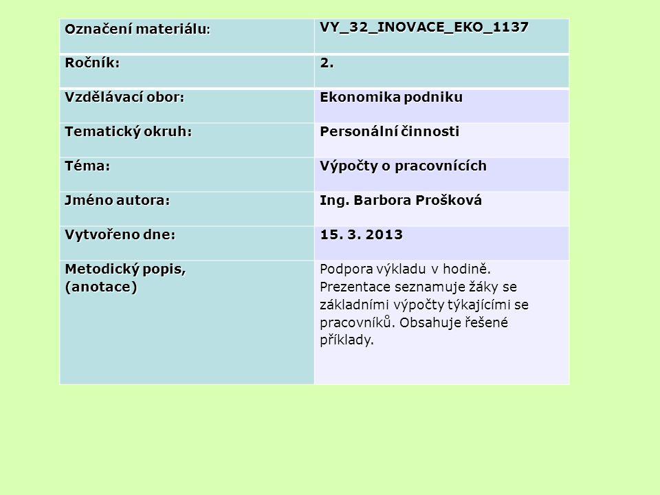 Označení materiálu : VY_32_INOVACE_EKO_1137Ročník:2. Vzdělávací obor: Ekonomika podniku Tematický okruh: Personální činnosti Téma: Výpočty o pracovníc