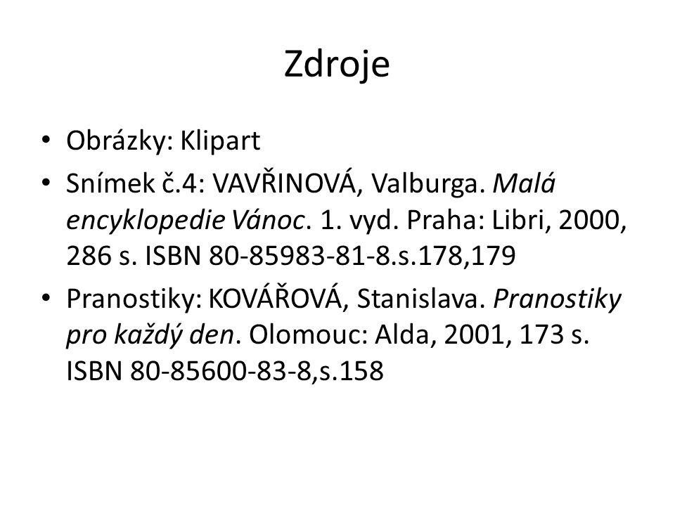 Zdroje Obrázky: Klipart Snímek č.4: VAVŘINOVÁ, Valburga. Malá encyklopedie Vánoc. 1. vyd. Praha: Libri, 2000, 286 s. ISBN 80-85983-81-8.s.178,179 Pran