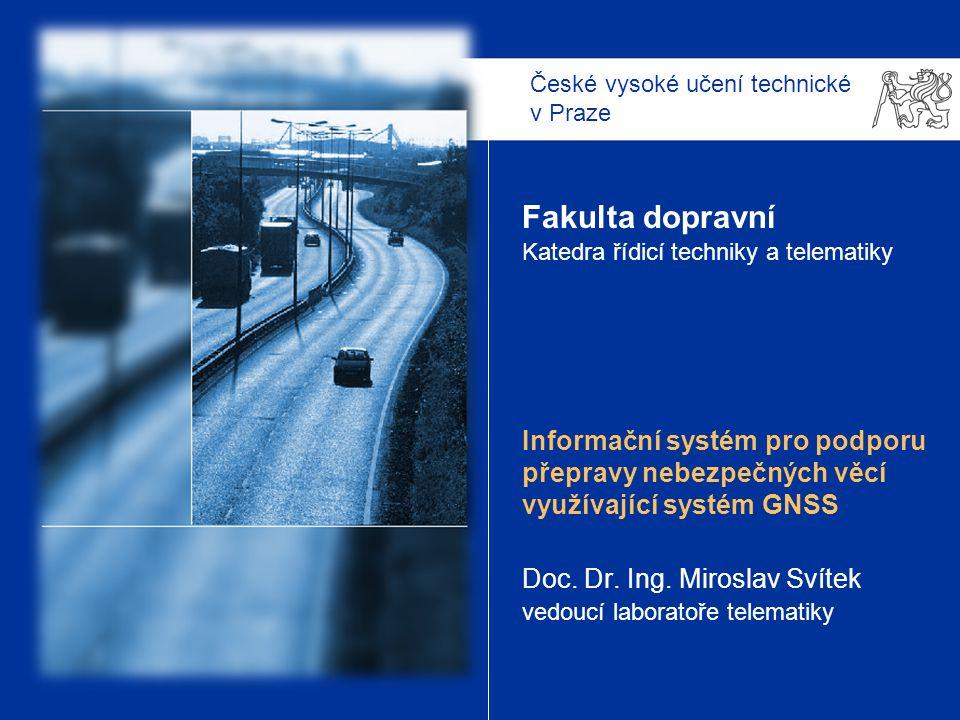 České vysoké učení technické v Praze Fakulta dopravní Katedra řídicí techniky a telematiky Informační systém pro podporu přepravy nebezpečných věcí využívající systém GNSS Doc.