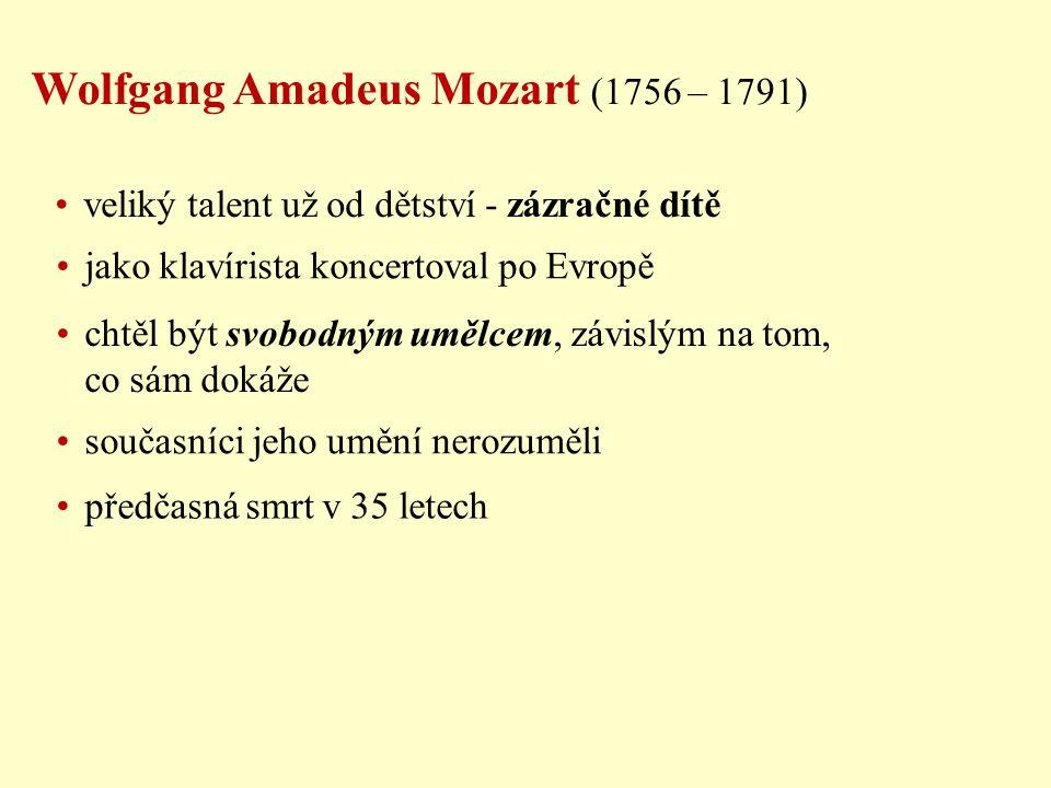 Wolfgang Amadeus Mozart (1756 – 1791) veliký talent už od dětství - zázračné dítě jako klavírista koncertoval po Evropě chtěl být svobodným umělcem, z