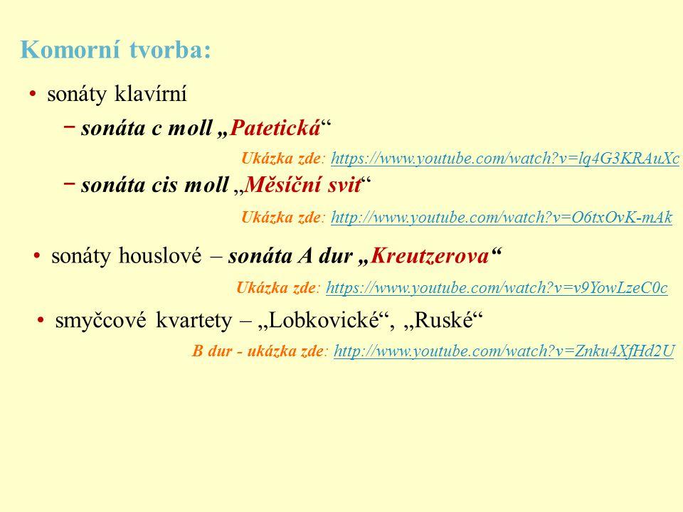 """smyčcové kvartety – """"Lobkovické , """"Ruské sonáty klavírní − sonáta c moll """"Patetická − sonáta cis moll """"Měsíční svit Ukázka zde: https://www.youtube.com/watch?v=lq4G3KRAuXchttps://www.youtube.com/watch?v=lq4G3KRAuXc Komorní tvorba: Ukázka zde: http://www.youtube.com/watch?v=O6txOvK-mAkhttp://www.youtube.com/watch?v=O6txOvK-mAk sonáty houslové – sonáta A dur """"Kreutzerova Ukázka zde: https://www.youtube.com/watch?v=v9YowLzeC0chttps://www.youtube.com/watch?v=v9YowLzeC0c B dur - ukázka zde: http://www.youtube.com/watch?v=Znku4XfHd2Uhttp://www.youtube.com/watch?v=Znku4XfHd2U"""