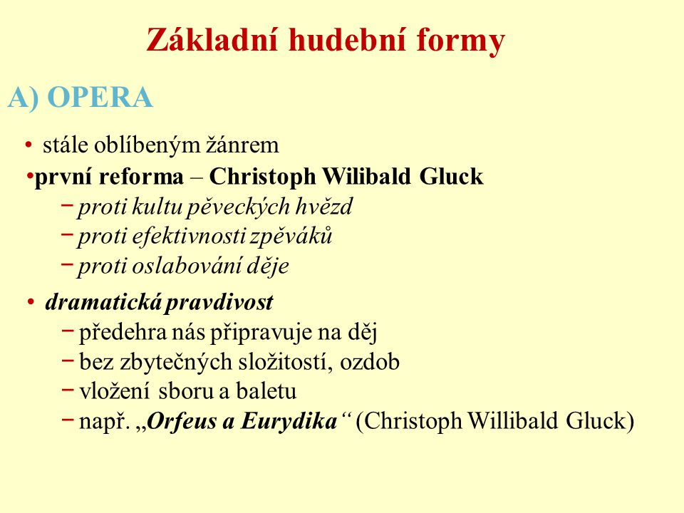 první reforma – Christoph Wilibald Gluck − proti kultu pěveckých hvězd − proti efektivnosti zpěváků − proti oslabování děje Základní hudební formy A)