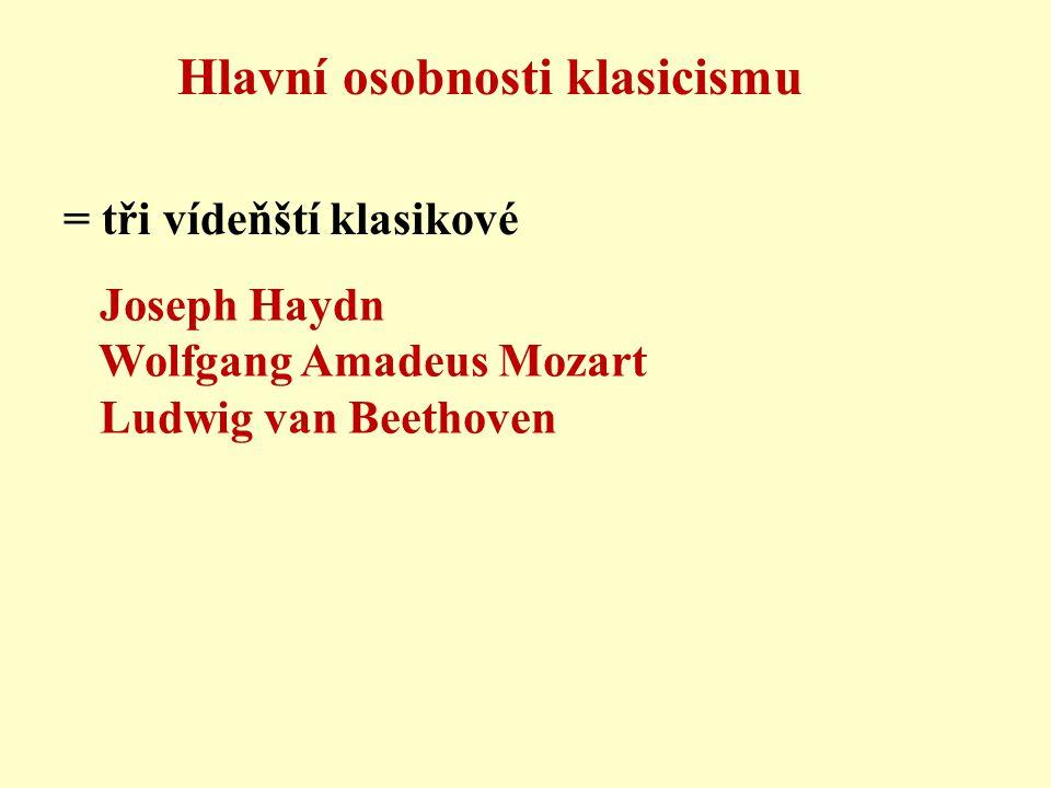 Joseph Haydn Wolfgang Amadeus Mozart Ludwig van Beethoven Hlavní osobnosti klasicismu = tři vídeňští klasikové