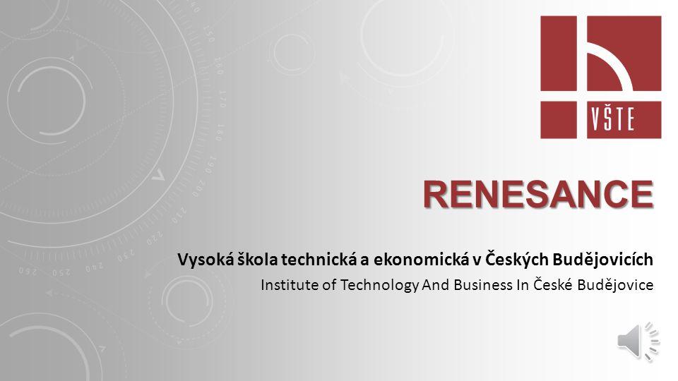 RENESANCE Vysoká škola technická a ekonomická v Českých Budějovicích Institute of Technology And Business In České Budějovice