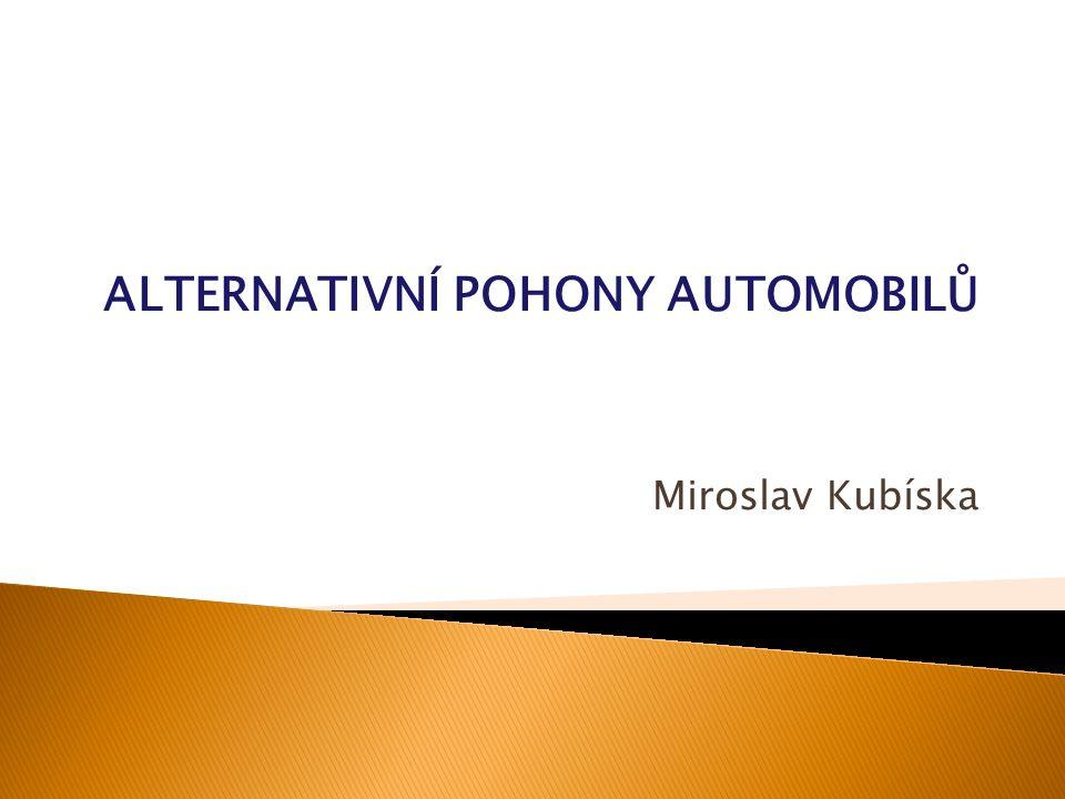 ALTERNATIVNÍ POHONY AUTOMOBILŮ Miroslav Kubíska