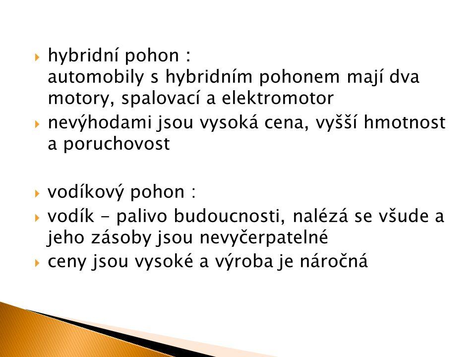  hybridní pohon : automobily s hybridním pohonem mají dva motory, spalovací a elektromotor  nevýhodami jsou vysoká cena, vyšší hmotnost a poruchovos
