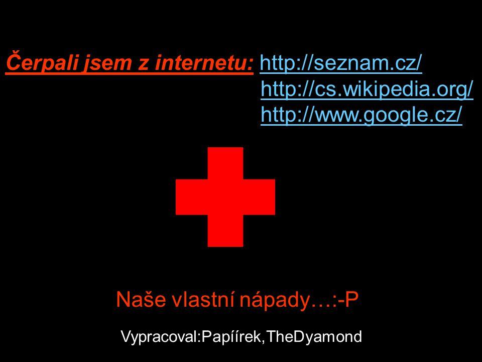 Čerpali jsem z internetu: http://seznam.cz/http://seznam.cz/ http://cs.wikipedia.org/ http://www.google.cz/ Naše vlastní nápady…:-P Vypracoval:Papííre