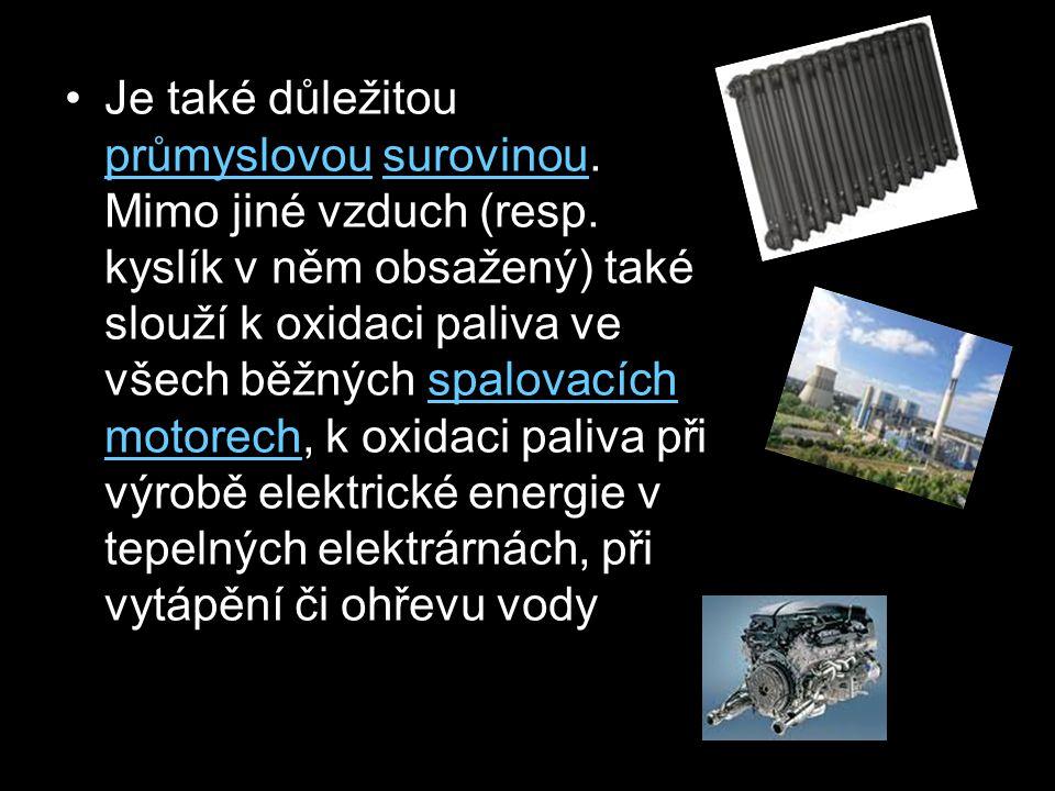Je také důležitou průmyslovou surovinou. Mimo jiné vzduch (resp. kyslík v něm obsažený) také slouží k oxidaci paliva ve všech běžných spalovacích moto
