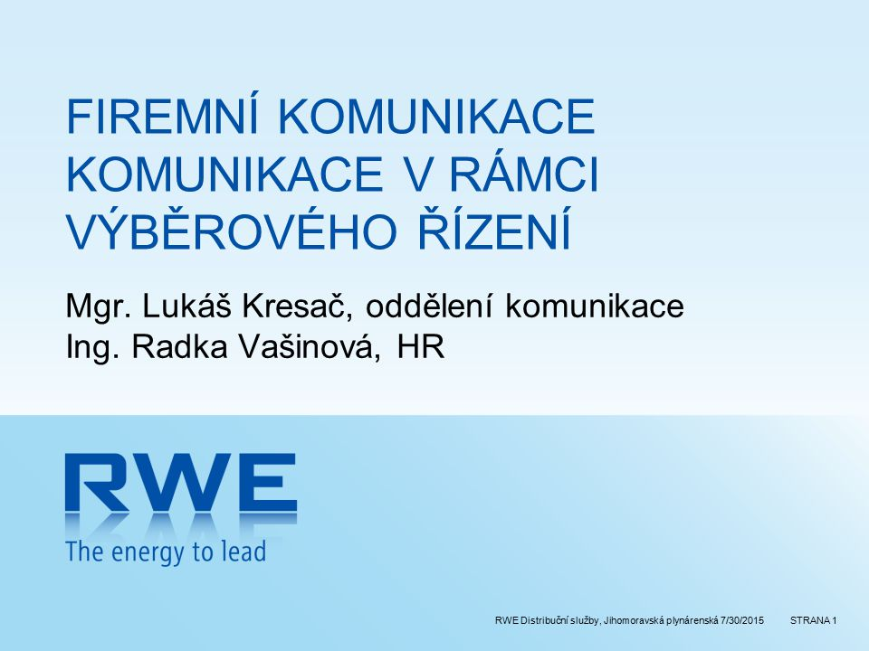 RWE Distribuční služby, Jihomoravská plynárenská 30.7.2015STRANA 22 Externí komunikace Metody a nástroje (komunikační kanály) C/ Ostatní >sponzoring >veřejné akce (special events) >reklama >dary >firemní grafický (vizuální) styl, firemní identita >slogan