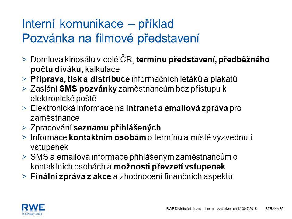 RWE Distribuční služby, Jihomoravská plynárenská 30.7.2015STRANA 39 Interní komunikace – příklad Pozvánka na filmové představení >Domluva kinosálu v c