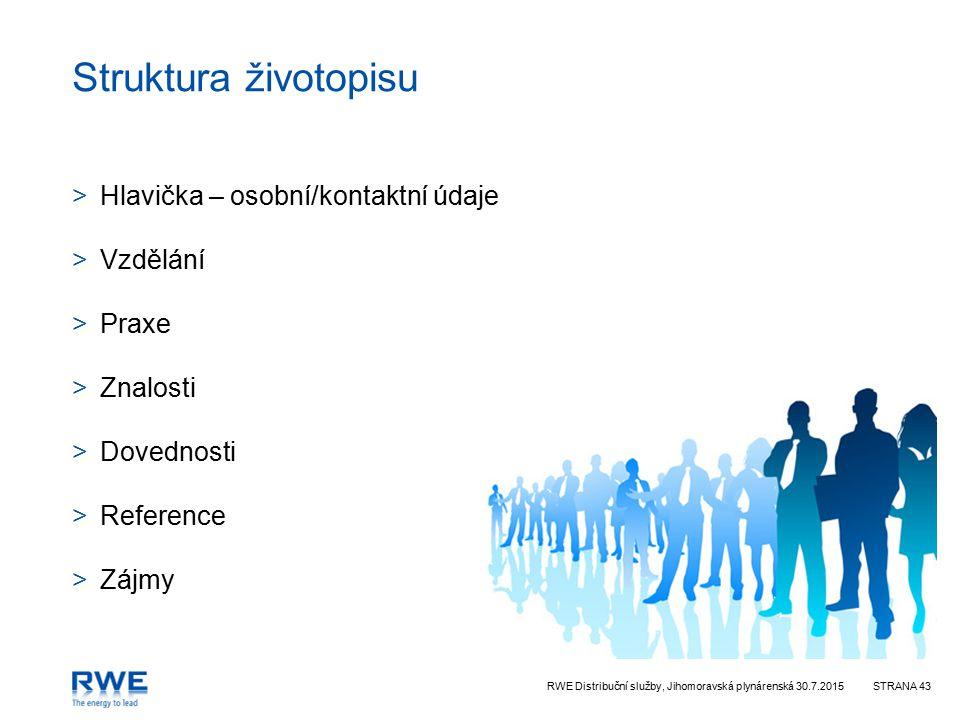 RWE Distribuční služby, Jihomoravská plynárenská 30.7.2015STRANA 43 Struktura životopisu >Hlavička – osobní/kontaktní údaje >Vzdělání >Praxe >Znalosti >Dovednosti >Reference >Zájmy