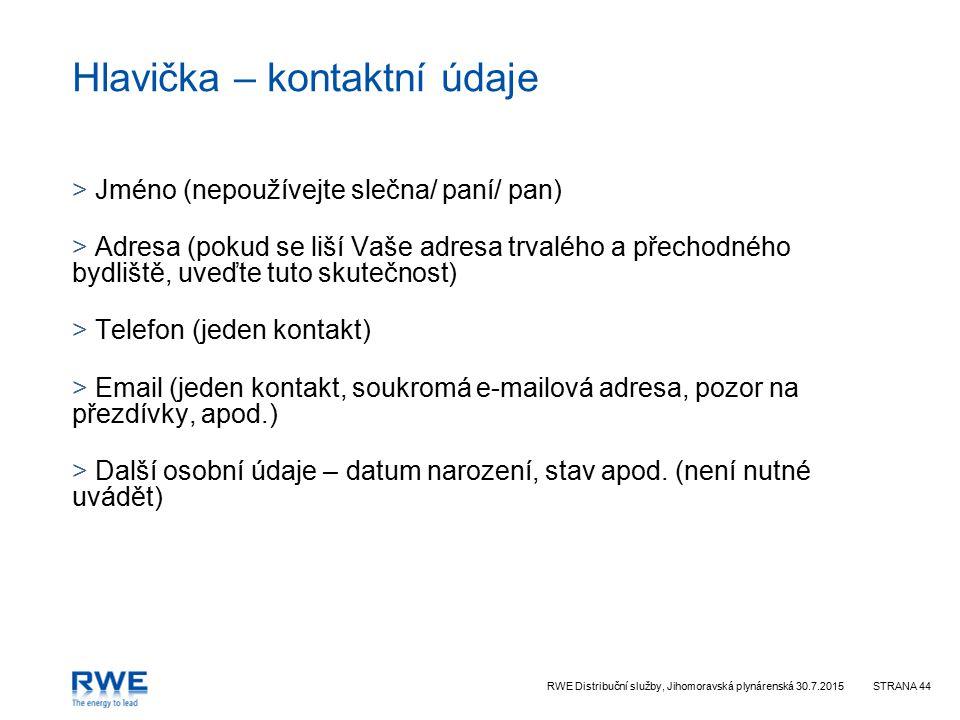 RWE Distribuční služby, Jihomoravská plynárenská 30.7.2015STRANA 44 Hlavička – kontaktní údaje > Jméno (nepoužívejte slečna/ paní/ pan) > Adresa (poku