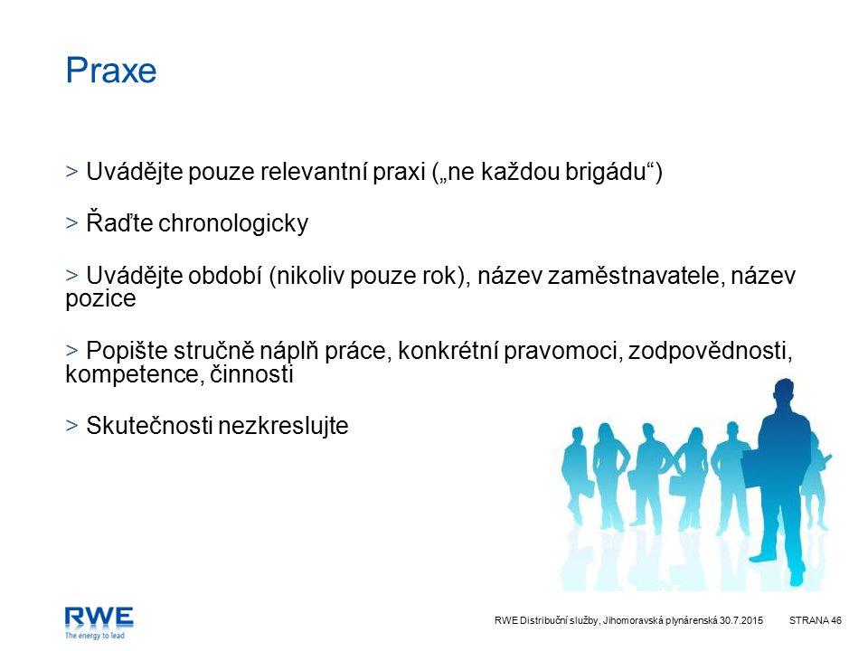 """RWE Distribuční služby, Jihomoravská plynárenská 30.7.2015STRANA 46 Praxe > Uvádějte pouze relevantní praxi (""""ne každou brigádu"""") > Řaďte chronologick"""