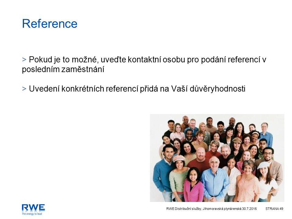 RWE Distribuční služby, Jihomoravská plynárenská 30.7.2015STRANA 49 Reference > Pokud je to možné, uveďte kontaktní osobu pro podání referencí v posle