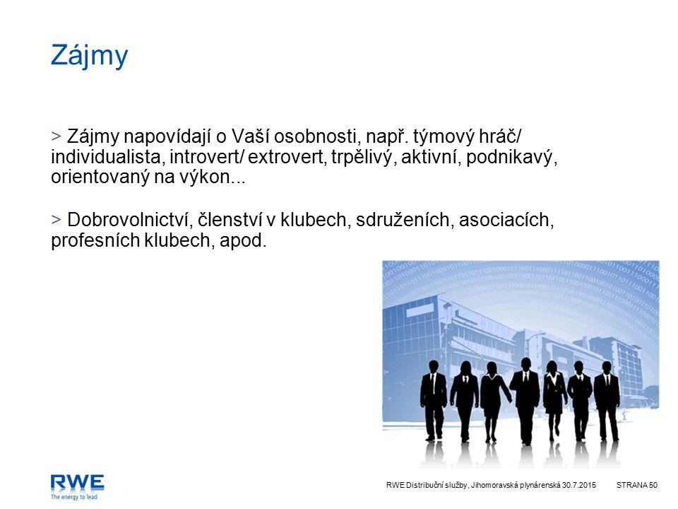 RWE Distribuční služby, Jihomoravská plynárenská 30.7.2015STRANA 50 Zájmy > Zájmy napovídají o Vaší osobnosti, např. týmový hráč/ individualista, intr