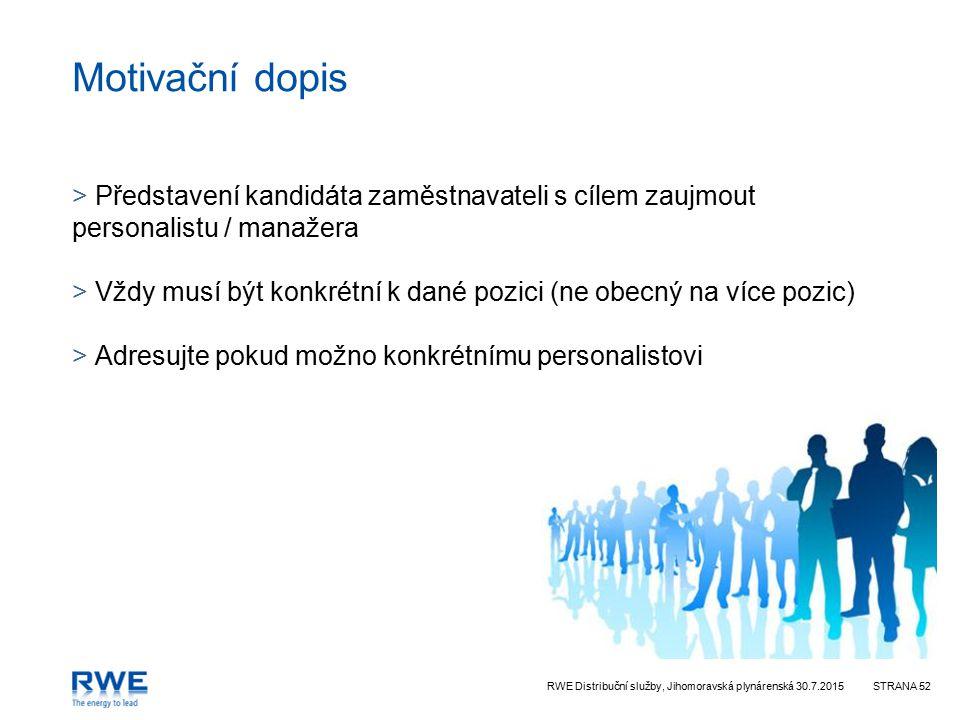 RWE Distribuční služby, Jihomoravská plynárenská 30.7.2015STRANA 52 Motivační dopis > Představení kandidáta zaměstnavateli s cílem zaujmout personalis