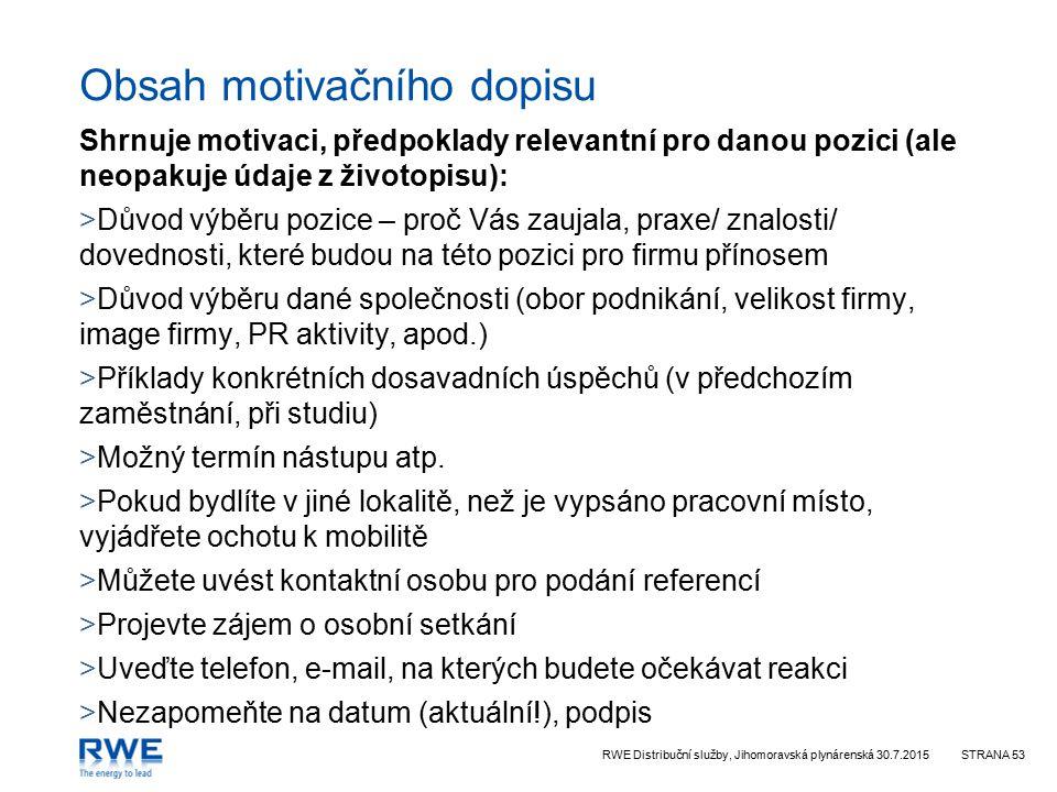 RWE Distribuční služby, Jihomoravská plynárenská 30.7.2015STRANA 53 Obsah motivačního dopisu Shrnuje motivaci, předpoklady relevantní pro danou pozici