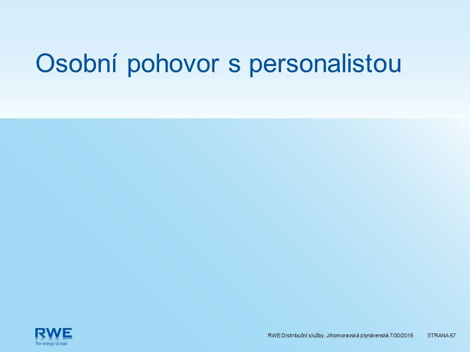 RWE Distribuční služby, Jihomoravská plynárenská 7/30/2015STRANA 57 Osobní pohovor s personalistou