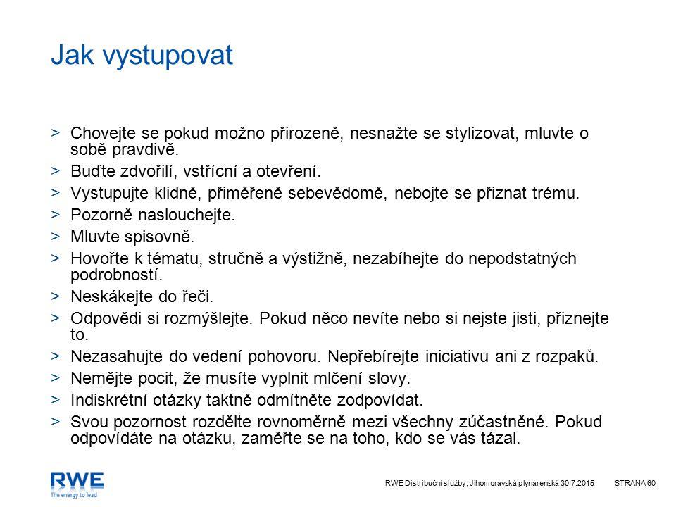RWE Distribuční služby, Jihomoravská plynárenská 30.7.2015STRANA 60 Jak vystupovat >Chovejte se pokud možno přirozeně, nesnažte se stylizovat, mluvte o sobě pravdivě.