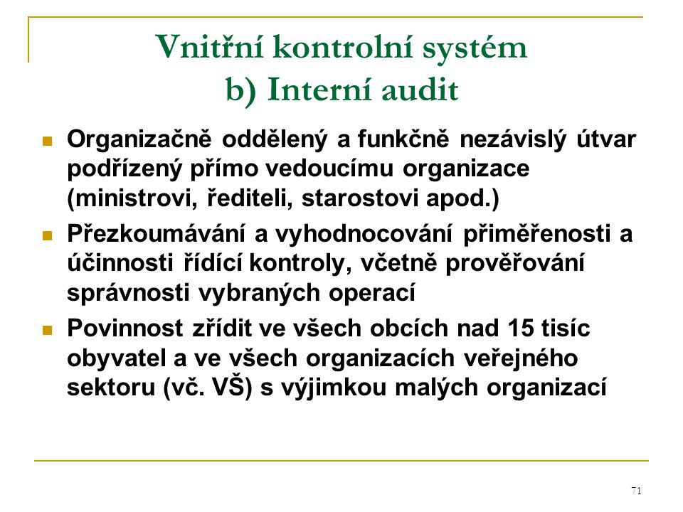 72 Interní audit zahrnuje zejména finanční audity, které ověřují, zda údaje vykázané ve finančních, účetních a jiných výkazech věrně zobrazují majetek, zdroje jeho financování a hospodaření s ním.