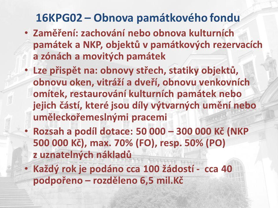 16KPG02 – Obnova památkového fondu Zaměření: zachování nebo obnova kulturních památek a NKP, objektů v památkových rezervacích a zónách a movitých pam