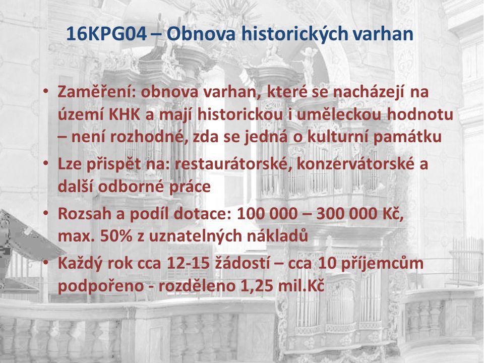 16KPG04 – Obnova historických varhan Zaměření: obnova varhan, které se nacházejí na území KHK a mají historickou i uměleckou hodnotu – není rozhodné,