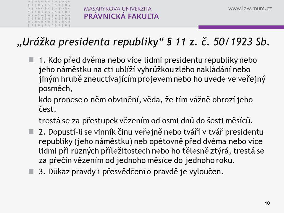 """www.law.muni.cz 10 """"Urážka presidenta republiky"""" § 11 z. č. 50/1923 Sb. 1. Kdo před dvěma nebo více lidmi presidentu republiky nebo jeho náměstku na c"""