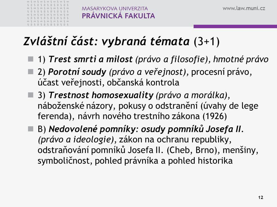 www.law.muni.cz 12 Zvláštní část: vybraná témata (3+1) 1) Trest smrti a milost (právo a filosofie), hmotné právo 2) Porotní soudy (právo a veřejnost),