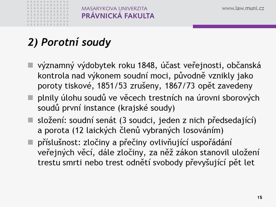 www.law.muni.cz 15 2) Porotní soudy významný výdobytek roku 1848, účast veřejnosti, občanská kontrola nad výkonem soudní moci, původně vznikly jako po