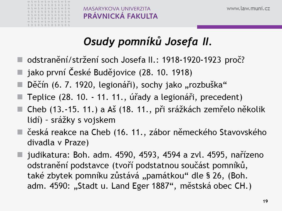 www.law.muni.cz 19 Osudy pomníků Josefa II. odstranění/stržení soch Josefa II.: 1918-1920-1923 proč? jako první České Budějovice (28. 10. 1918) Děčín