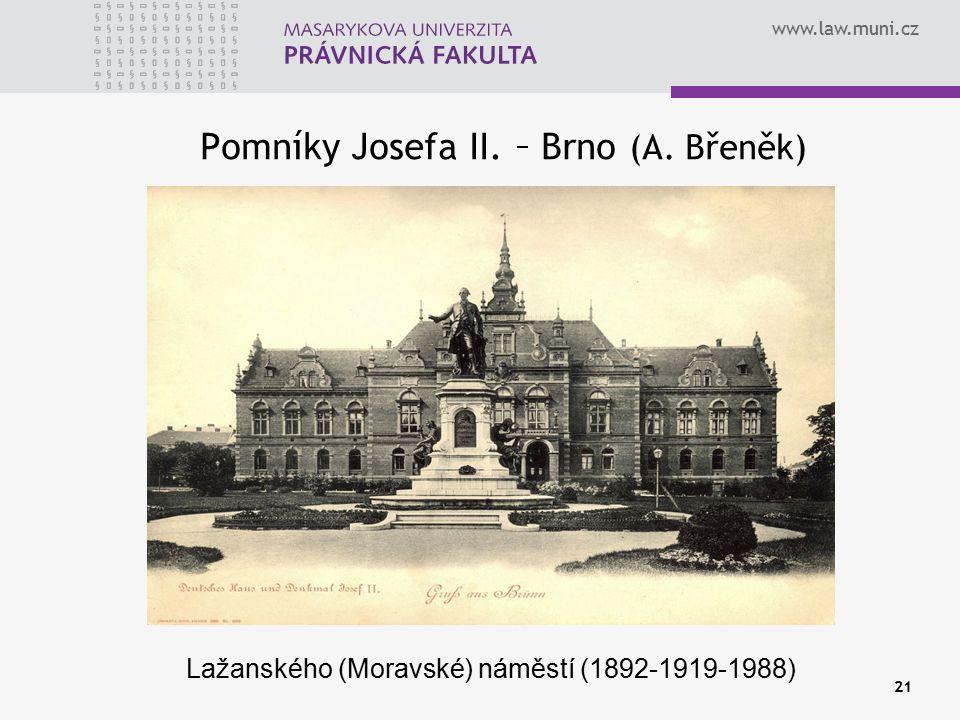 www.law.muni.cz 21 Pomníky Josefa II. – Brno (A. Břeněk) Lažanského (Moravské) náměstí (1892-1919-1988)