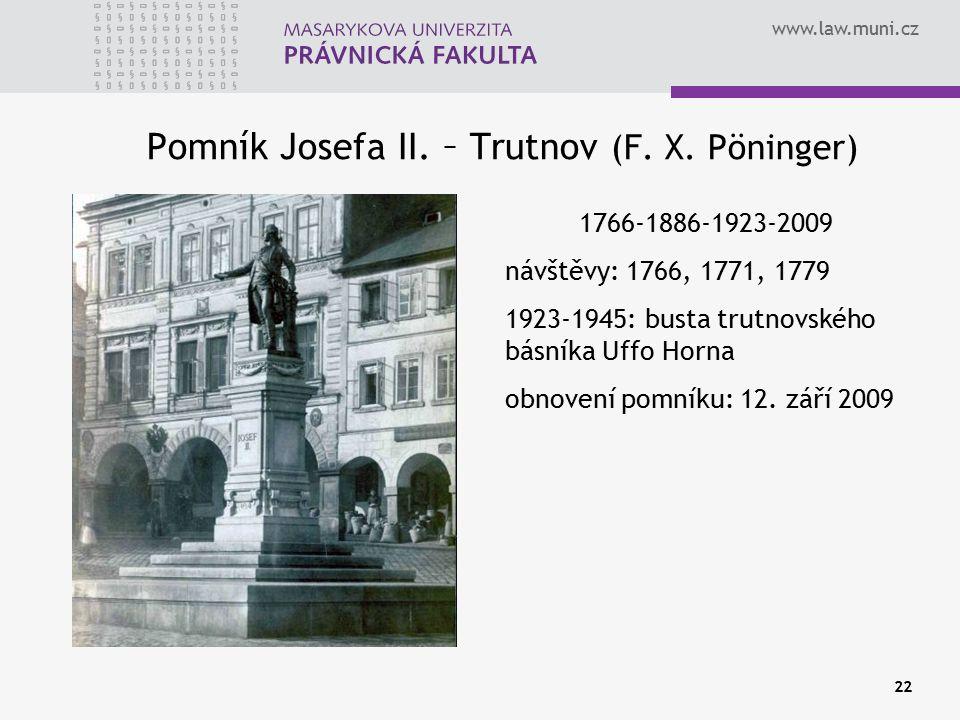 www.law.muni.cz 22 Pomník Josefa II. – Trutnov (F. X. Pöninger) 1766-1886-1923-2009 návštěvy: 1766, 1771, 1779 1923-1945: busta trutnovského básníka U