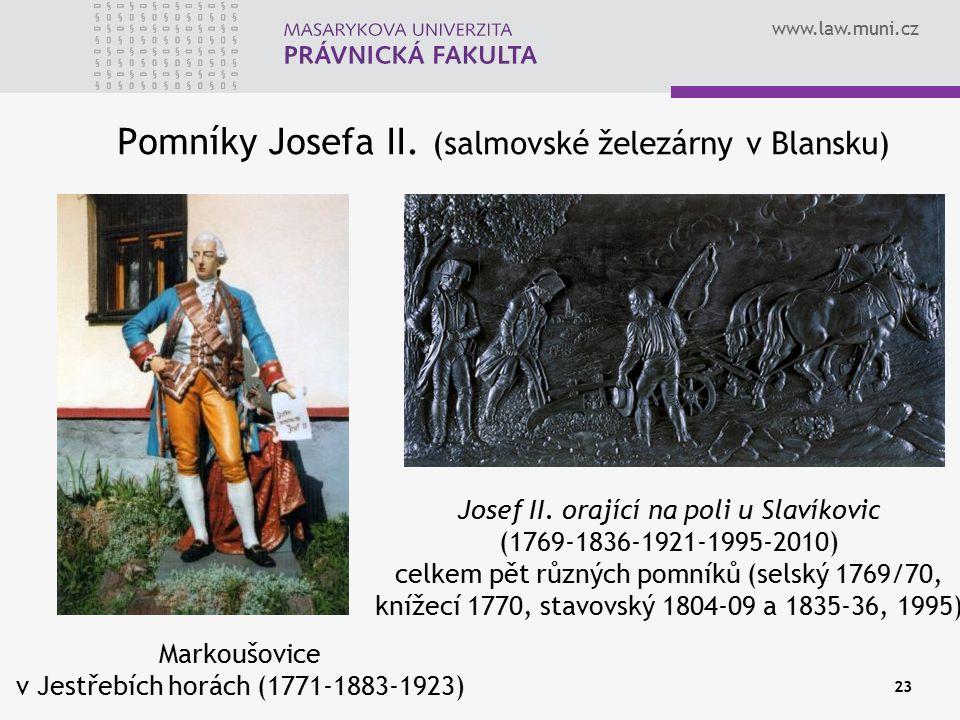 www.law.muni.cz 23 Pomníky Josefa II. (salmovské železárny v Blansku) Markoušovice v Jestřebích horách (1771-1883-1923) Josef II. orající na poli u Sl