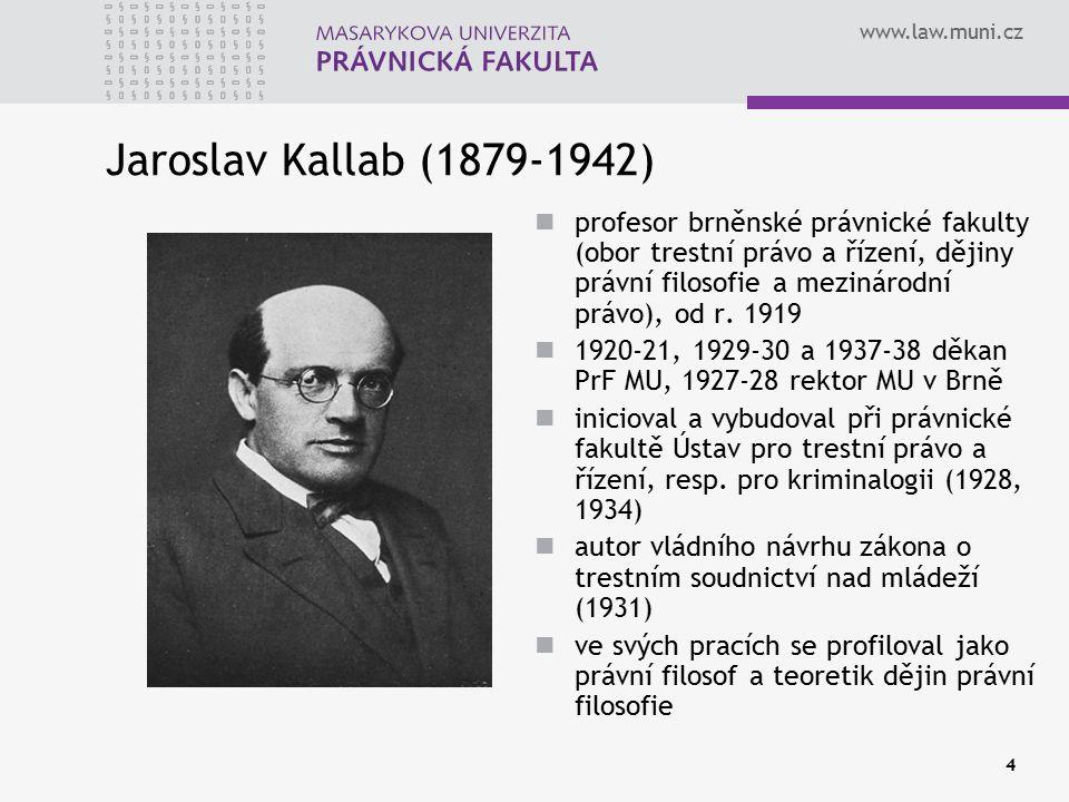 www.law.muni.cz 4 Jaroslav Kallab (1879-1942) profesor brněnské právnické fakulty (obor trestní právo a řízení, dějiny právní filosofie a mezinárodní
