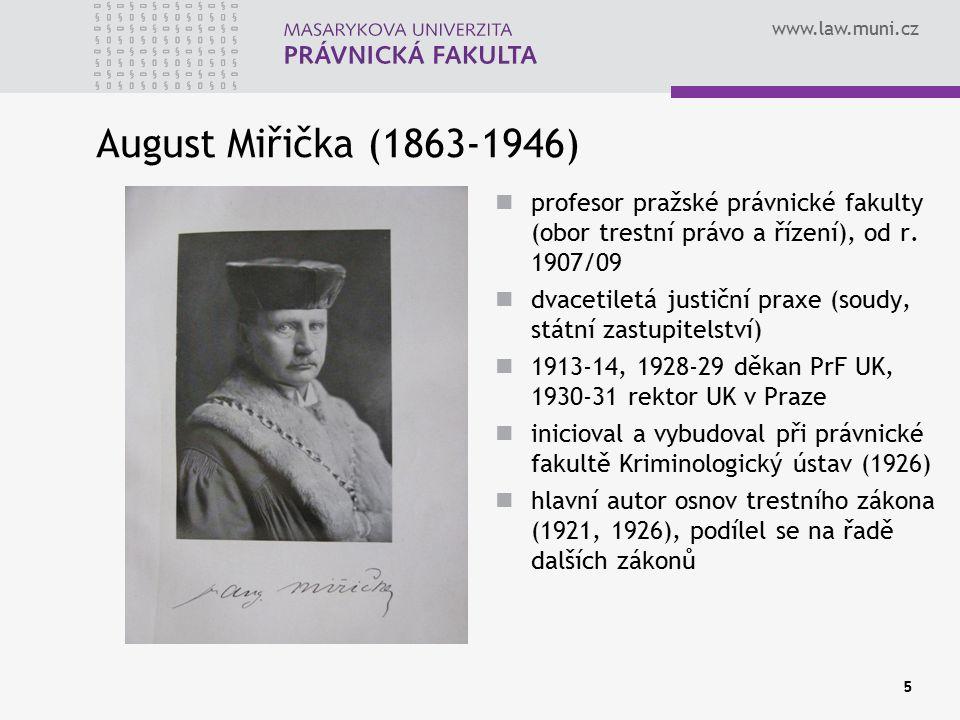 www.law.muni.cz 5 August Miřička (1863-1946) profesor pražské právnické fakulty (obor trestní právo a řízení), od r. 1907/09 dvacetiletá justiční prax