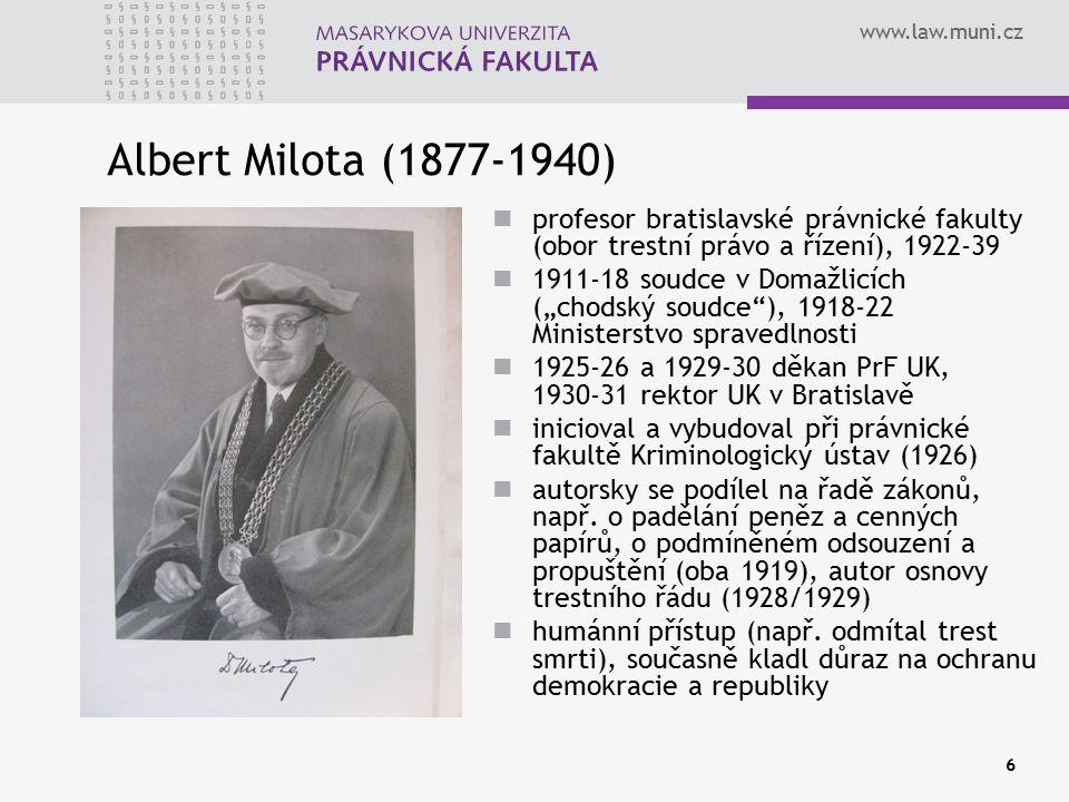 www.law.muni.cz 6 Albert Milota (1877-1940) profesor bratislavské právnické fakulty (obor trestní právo a řízení), 1922-39 1911-18 soudce v Domažlicíc