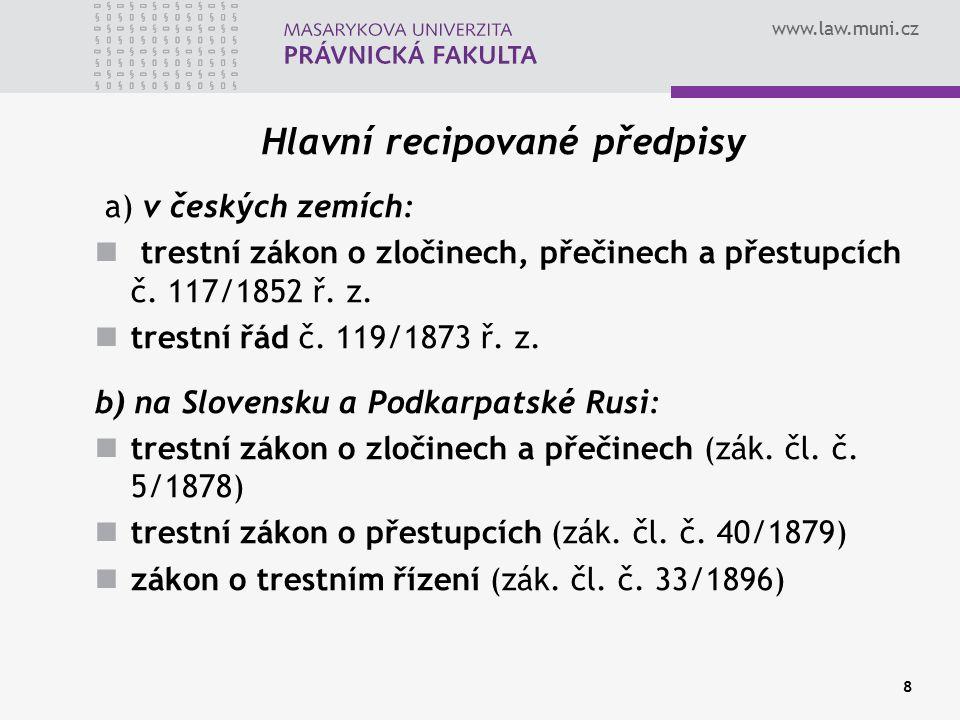 www.law.muni.cz 8 Hlavní recipované předpisy a) v českých zemích: trestní zákon o zločinech, přečinech a přestupcích č. 117/1852 ř. z. trestní řád č.