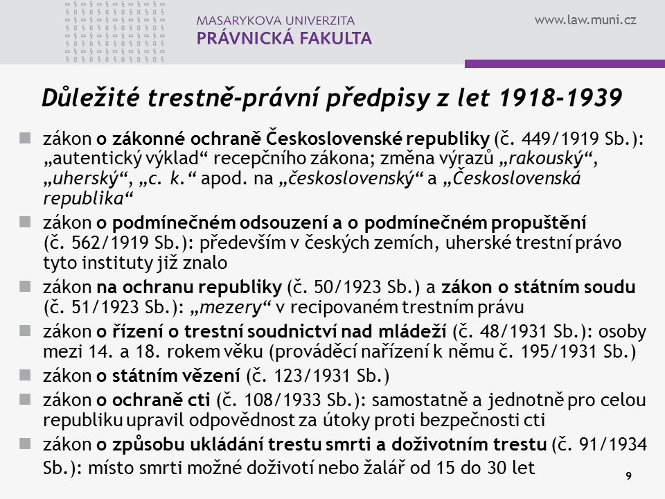 """www.law.muni.cz 9 Důležité trestně-právní předpisy z let 1918-1939 zákon o zákonné ochraně Československé republiky (č. 449/1919 Sb.): """"autentický výk"""