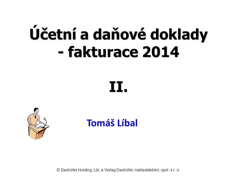 Účetní a daňové doklady - fakturace 2014 II. Tomáš Líbal © Dashöfer Holding, Ltd. a Verlag Dashöfer, nakladatelství, spol. s r. o.