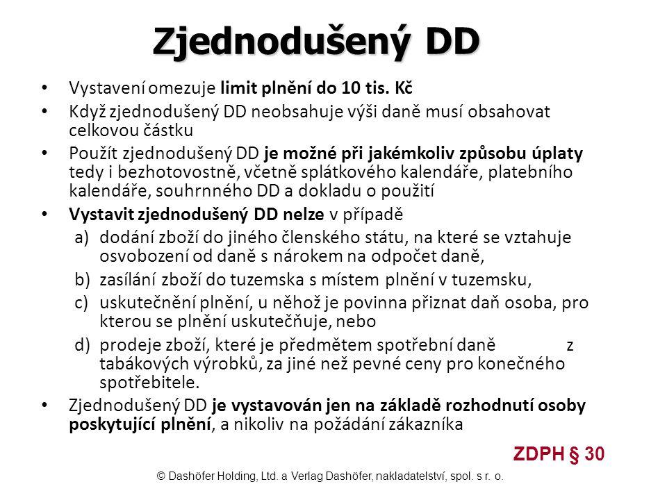 Z jednodušený DD Vystavení omezuje limit plnění do 10 tis. Kč Když zjednodušený DD neobsahuje výši daně musí obsahovat celkovou částku Použít zjednodu
