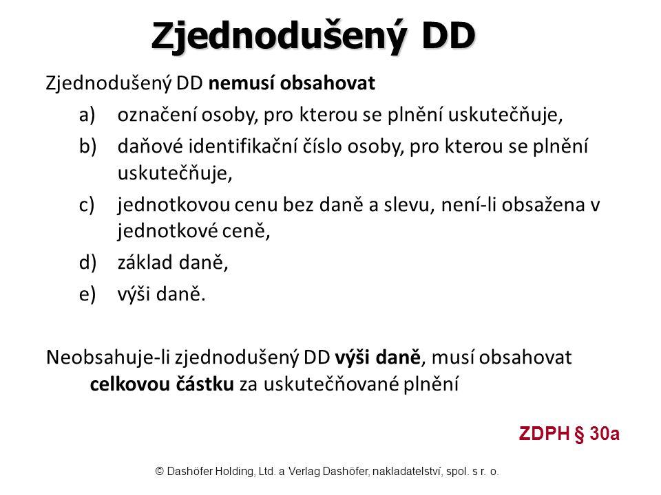 Z jednodušený DD Zjednodušený DD nemusí obsahovat a)označení osoby, pro kterou se plnění uskutečňuje, b)daňové identifikační číslo osoby, pro kterou s