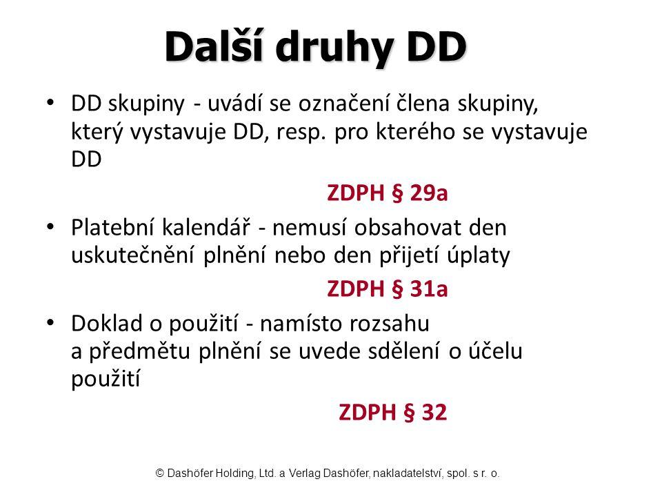 Další druhy DD DD skupiny - uvádí se označení člena skupiny, který vystavuje DD, resp. pro kterého se vystavuje DD ZDPH § 29a Platební kalendář - nemu