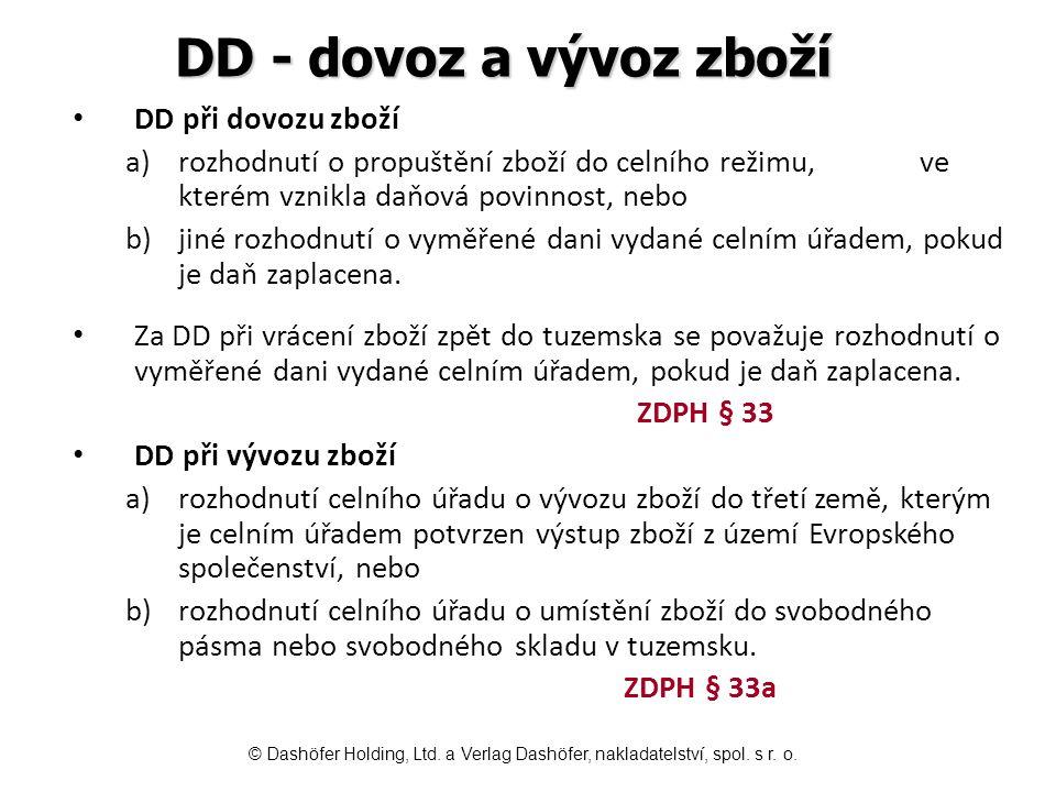 DD - dovoz a vývoz zboží DD při dovozu zboží a)rozhodnutí o propuštění zboží do celního režimu, ve kterém vznikla daňová povinnost, nebo b)jiné rozhod