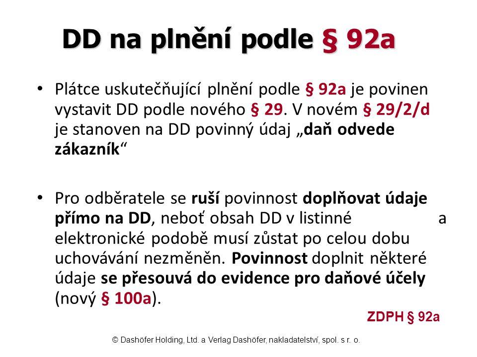 DD na plnění podle § 92a Plátce uskutečňující plnění podle § 92a je povinen vystavit DD podle nového § 29. V novém § 29/2/d je stanoven na DD povinný